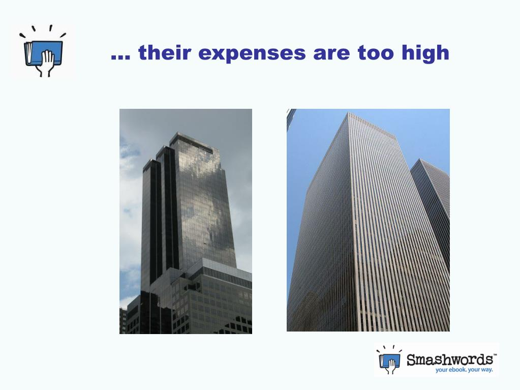 … their expenses are too high