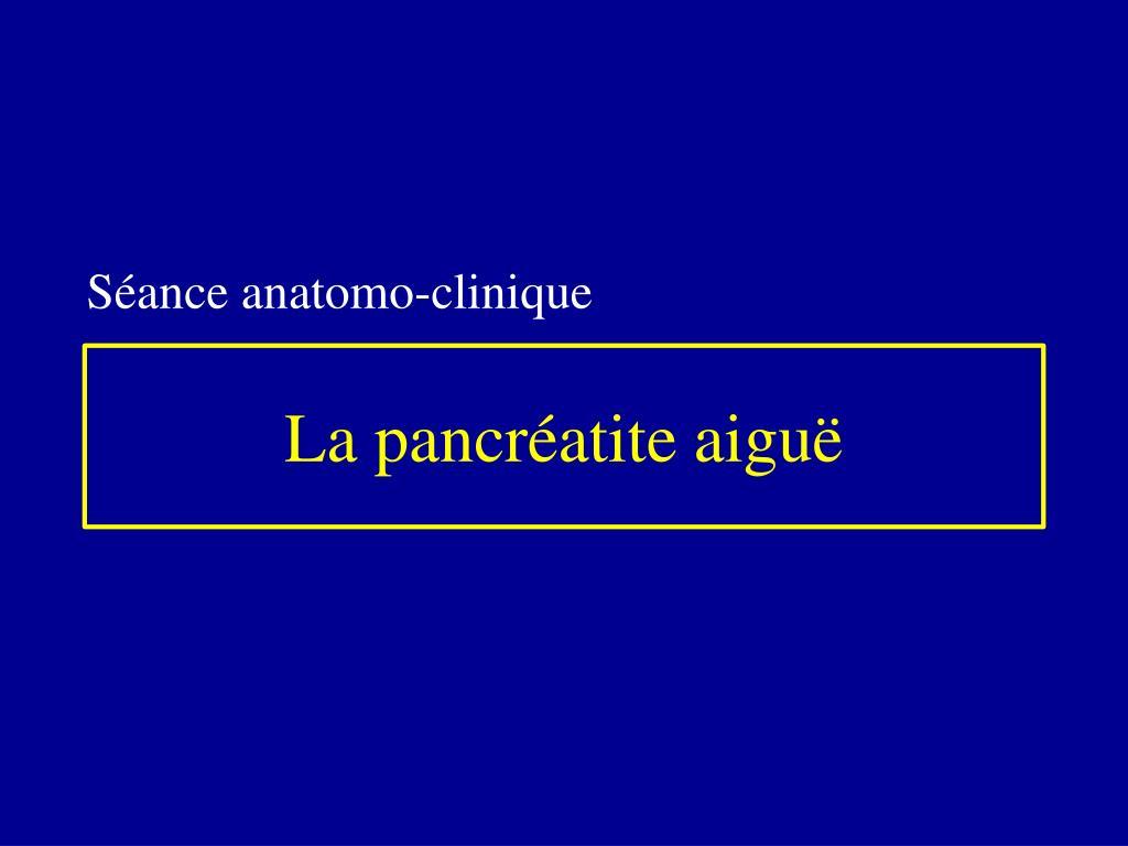 PPT - La pancréatite aiguë PowerPoint Presentation - ID:1225948
