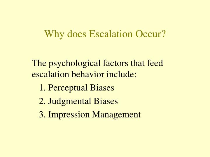 Why does Escalation Occur?