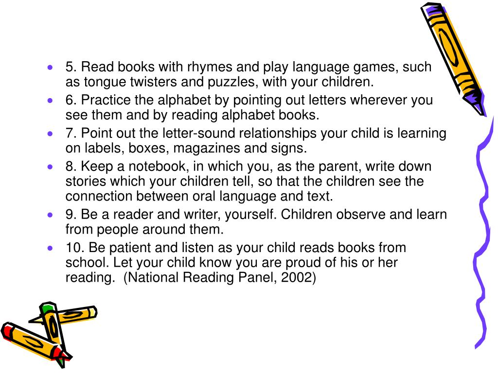 5. Read books with rhymes and play language games, such as tongue twisters and puzzles, with your children.