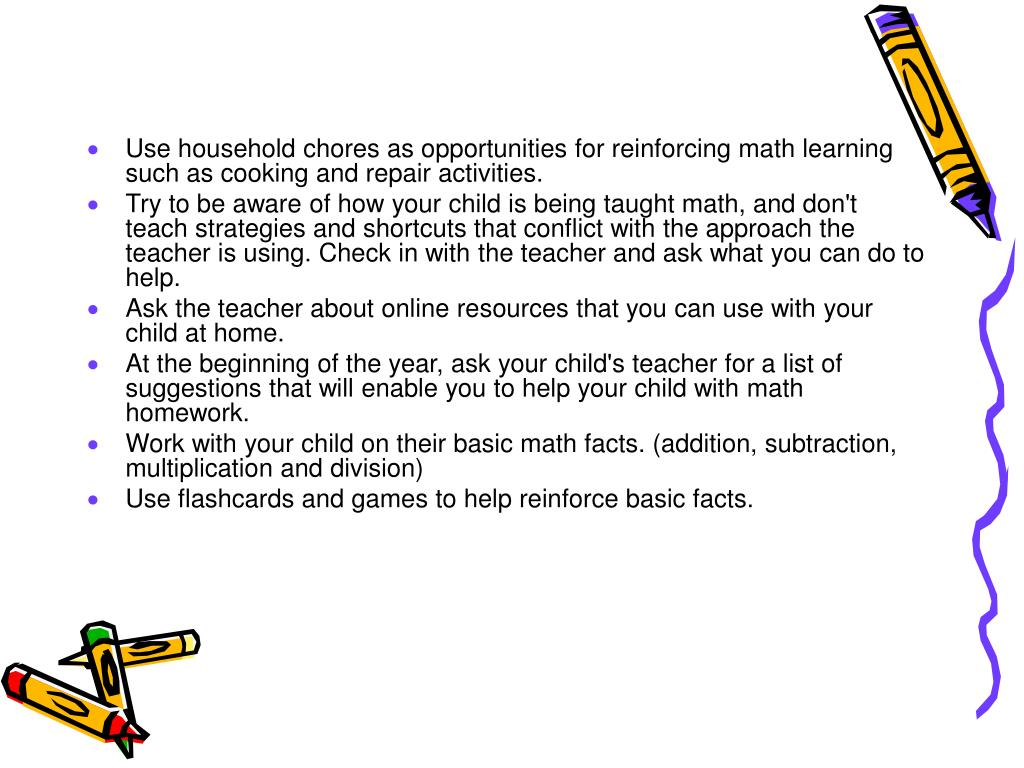Use household chores as opportunities for reinforcing math learning such as cooking and repair activities.