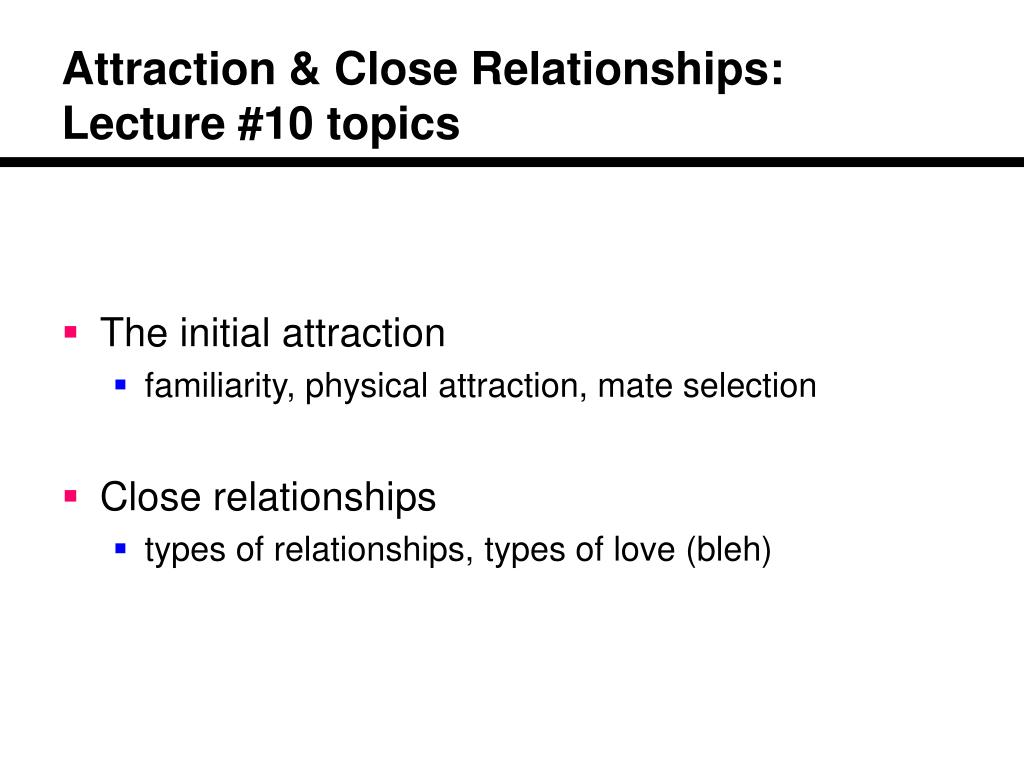attraction close relationships lecture 10 topics l.