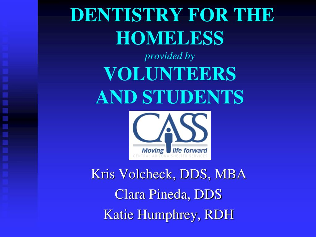 dentistry for the homeless provided by volunteers and students l.