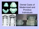 dental casts of modernized and primitive individuals