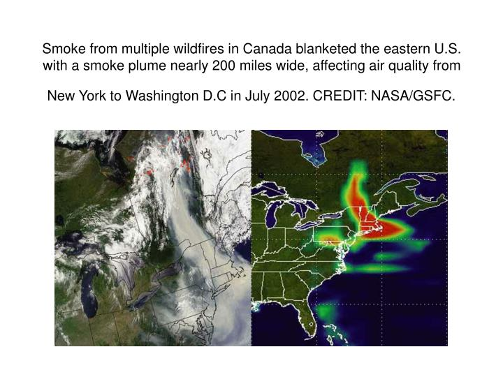 Smoke from multiple wildfires in Canada blanketed the eastern U.S. with a smoke plume nearly 200 miles wide, affecting air quality from New York to Washington D.C in July 2002. CREDIT: NASA/GSFC.