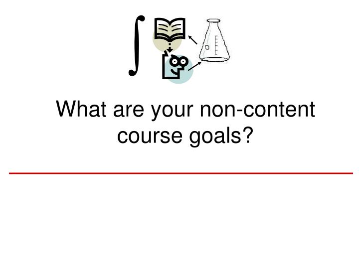 What are your non content course goals