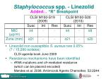 staphylococcus spp linezolid added r breakpoint