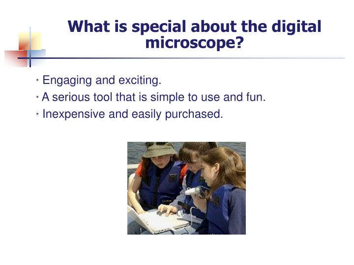 What is special about the digital microscope