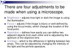 there are four adjustments to be made when using a microscope
