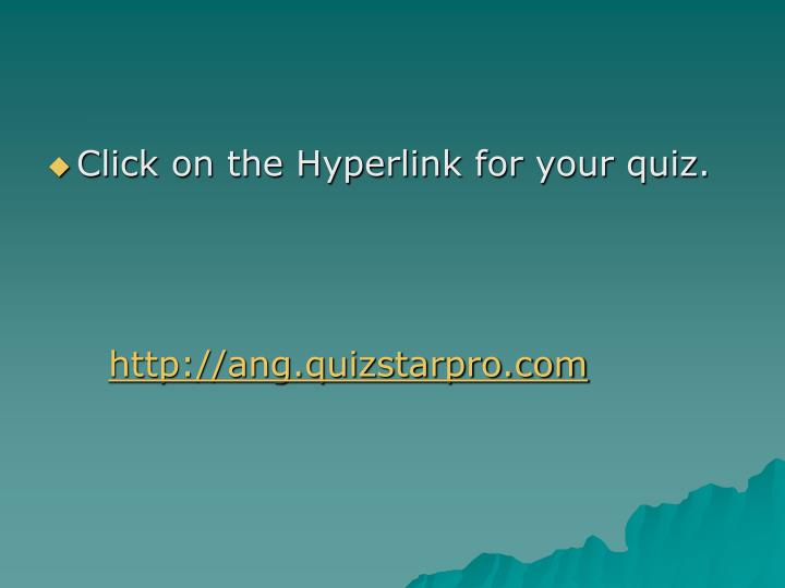 Click on the Hyperlink for your quiz.