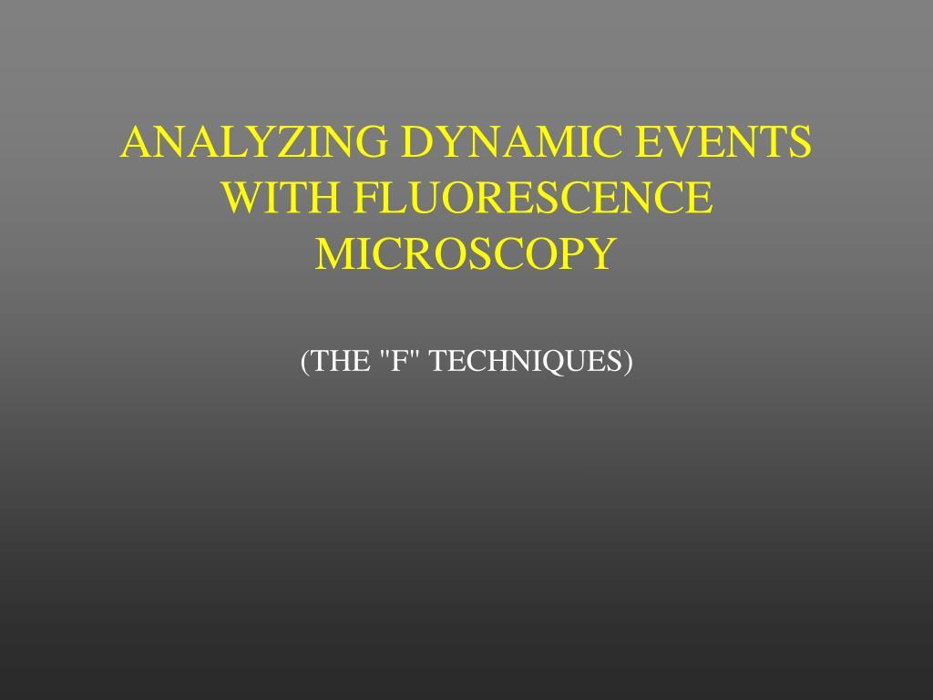 ANALYZING DYNAMIC EVENTS WITH FLUORESCENCE MICROSCOPY