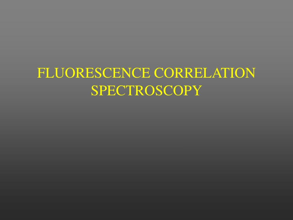 FLUORESCENCE CORRELATION SPECTROSCOPY