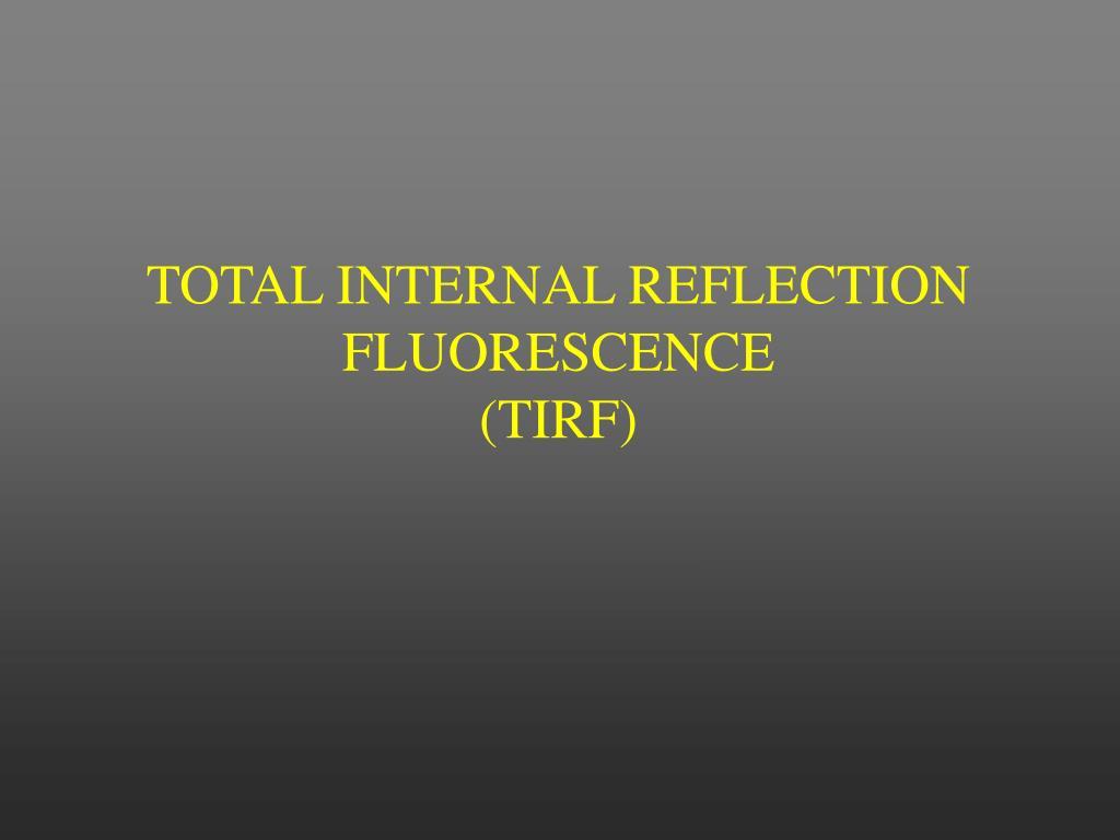 TOTAL INTERNAL REFLECTION FLUORESCENCE