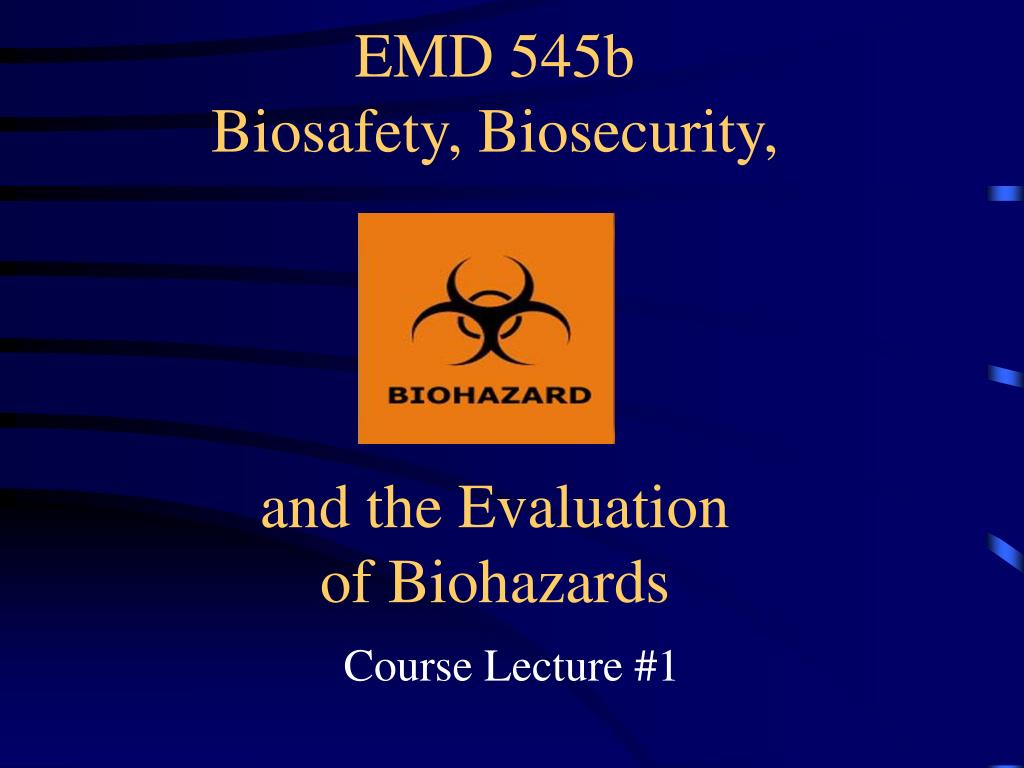 emd 545b biosafety biosecurity and the evaluation of biohazards