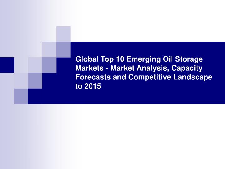 Global Top 10 Emerging Oil Storage Markets - Market Analysis, Capacity Forecasts and Competitive Lan...