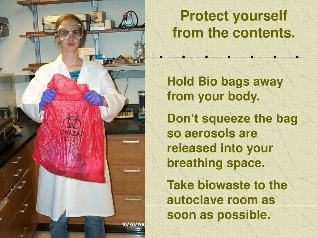 Protect yourself from the contents.