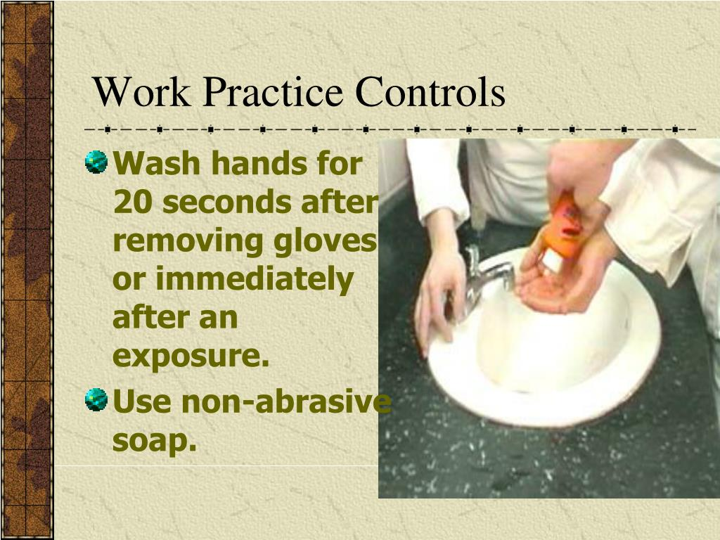 Wash hands for 20 seconds after removing gloves or immediately after an exposure.