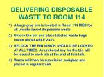 delivering disposable waste to room 114