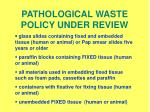 pathological waste policy under review