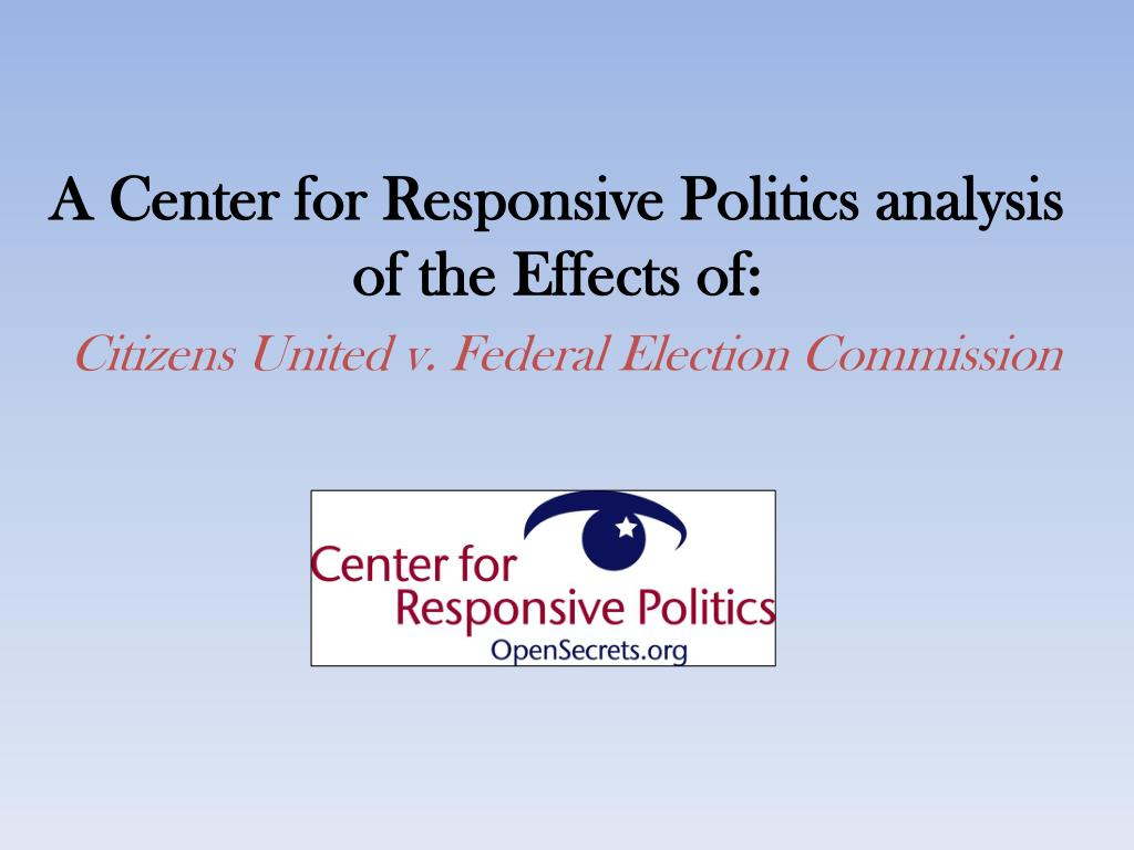 A Center for Responsive Politics analysis of the Effects of:
