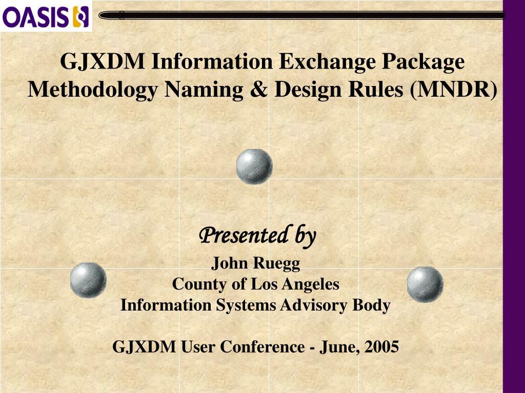 GJXDM Information Exchange Package Methodology Naming & Design Rules (MNDR)