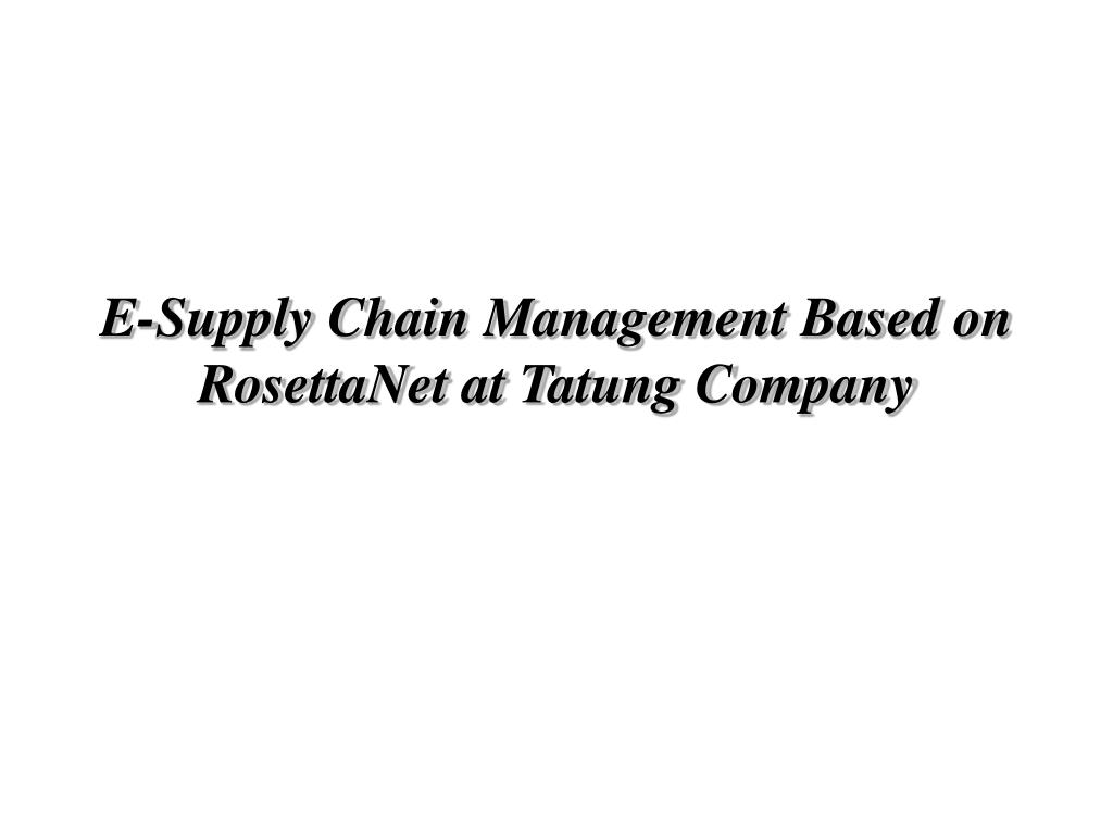 E-Supply Chain Management Based on RosettaNet at Tatung Company