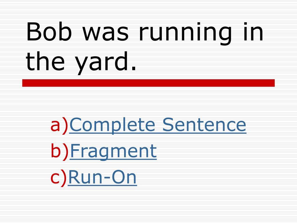 Bob was running in the yard.