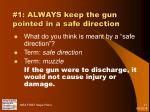 1 always keep the gun pointed in a safe direction