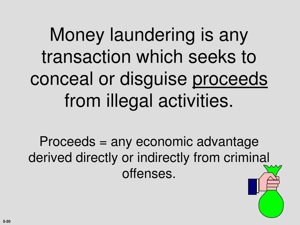 Money laundering is any transaction which seeks to conceal or disguise