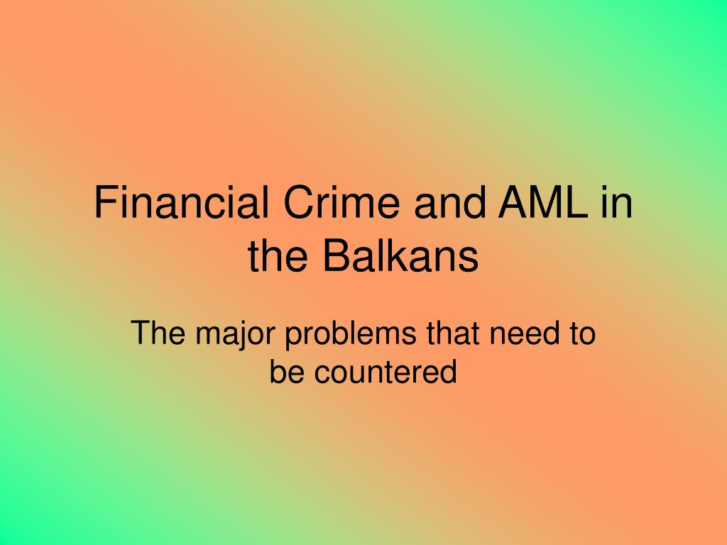 Financial Crime and AML in the Balkans