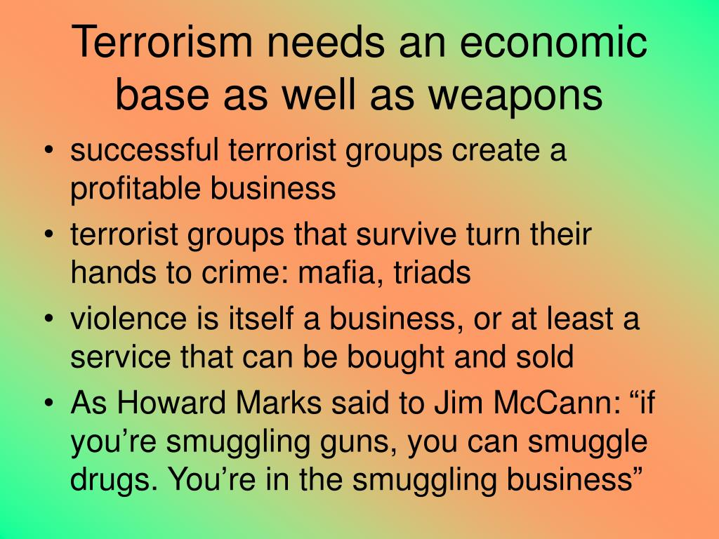 Terrorism needs an economic base as well as weapons