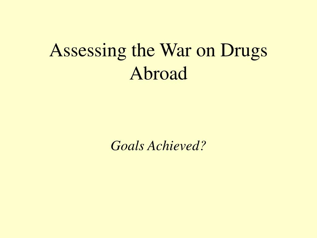 assessing the war on drugs abroad l.