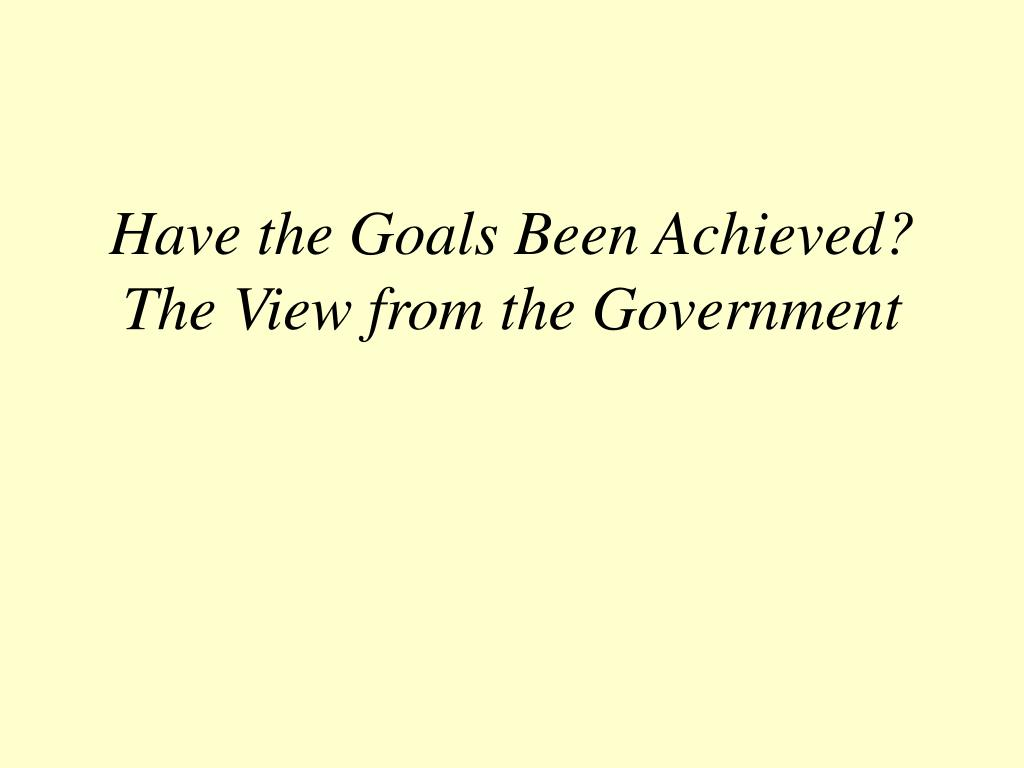 Have the Goals Been Achieved?