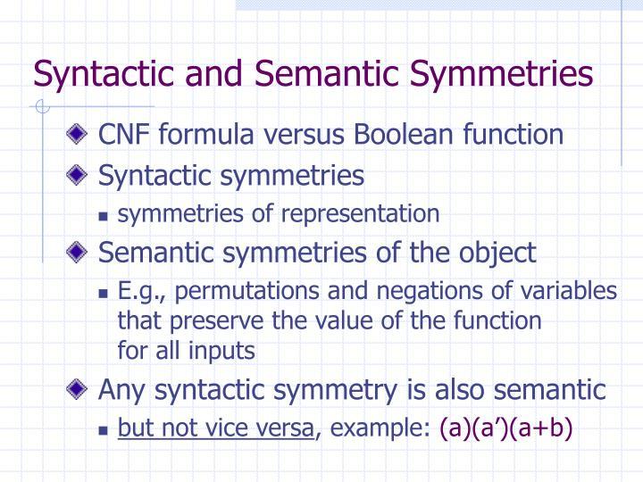 Syntactic and Semantic Symmetries