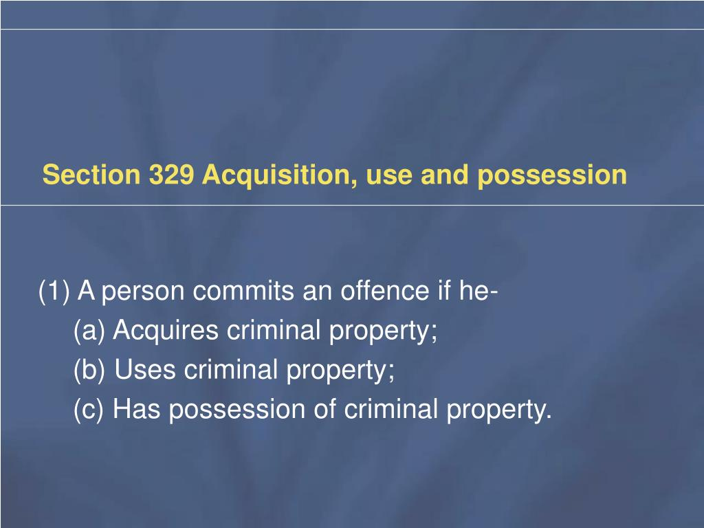 Section 329 Acquisition, use and possession