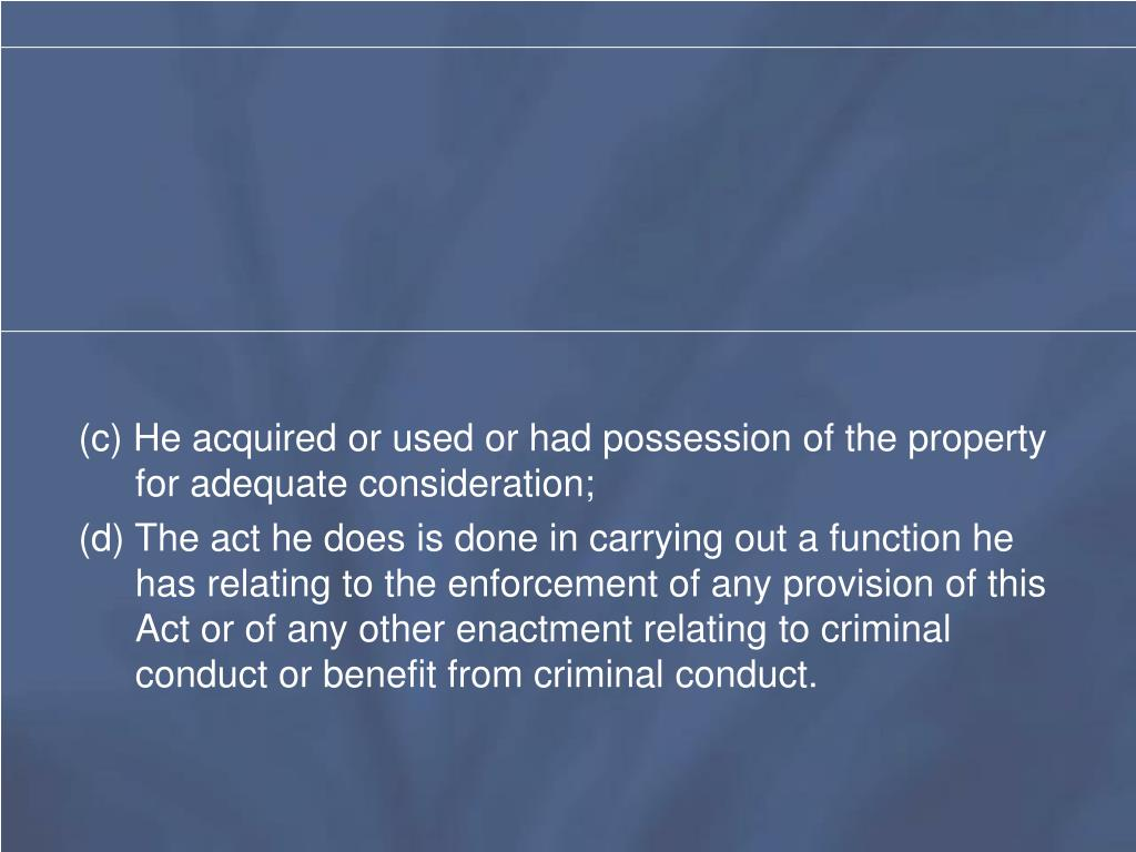 (c) He acquired or used or had possession of the property for adequate consideration;