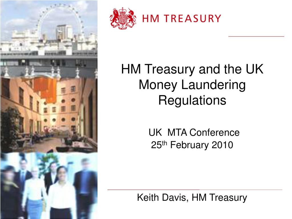 hm treasury and the uk money laundering regulations uk mta conference 25 th february 2010 l.