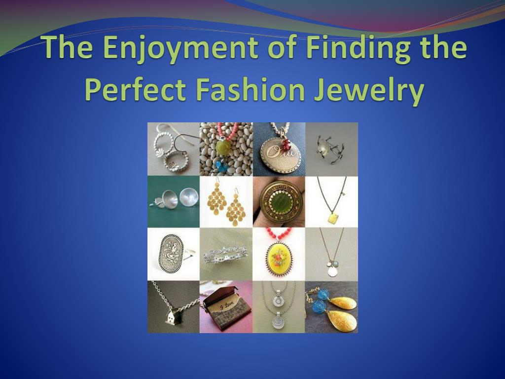the enjoyment of finding the perfect fashion jewelry l.