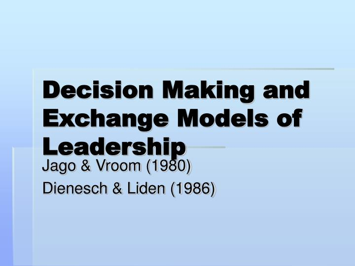 Decision making and exchange models of leadership