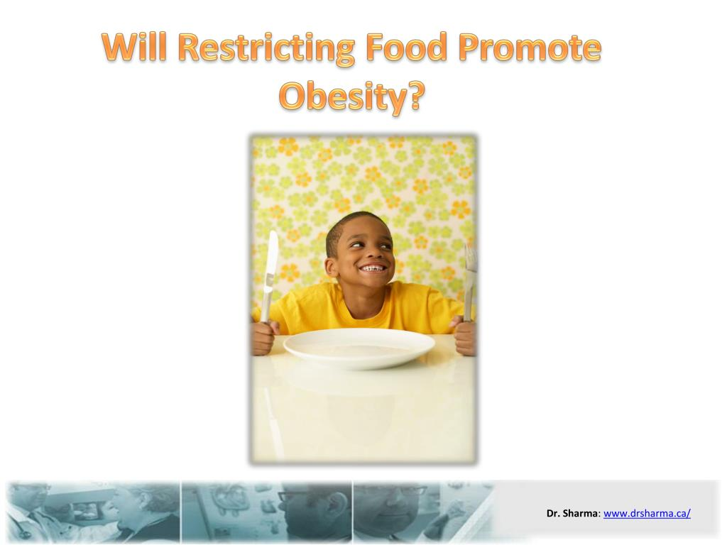 will restricting food promote obesity l.