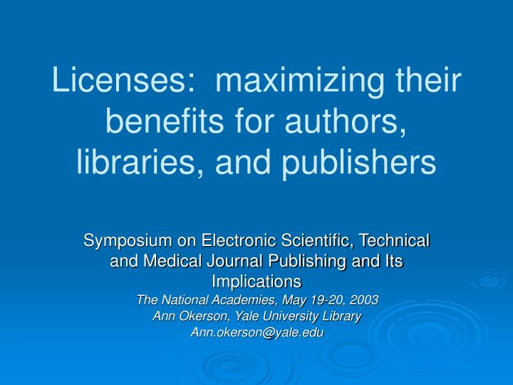 Licenses maximizing their benefits for authors libraries and publishers