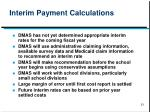 interim payment calculations