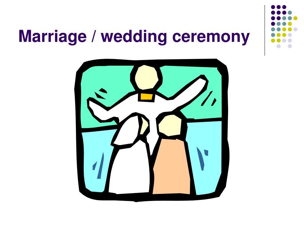Marriage / wedding ceremony
