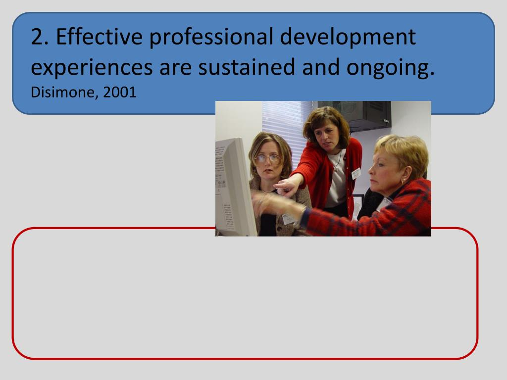 2. Effective professional development experiences are sustained and ongoing.