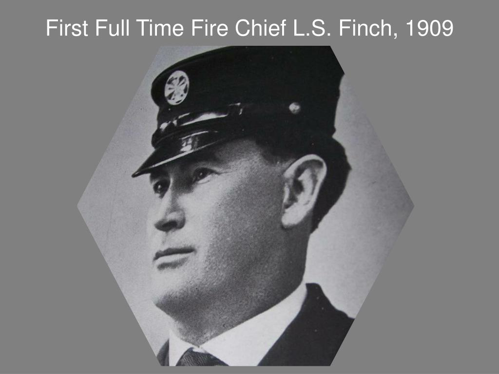 First Full Time Fire Chief L.S. Finch, 1909