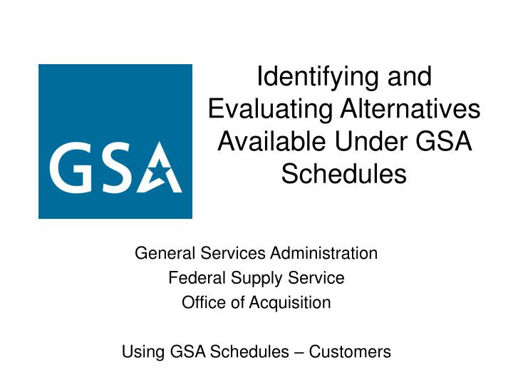 identifying and evaluating alternatives available under gsa schedules n.