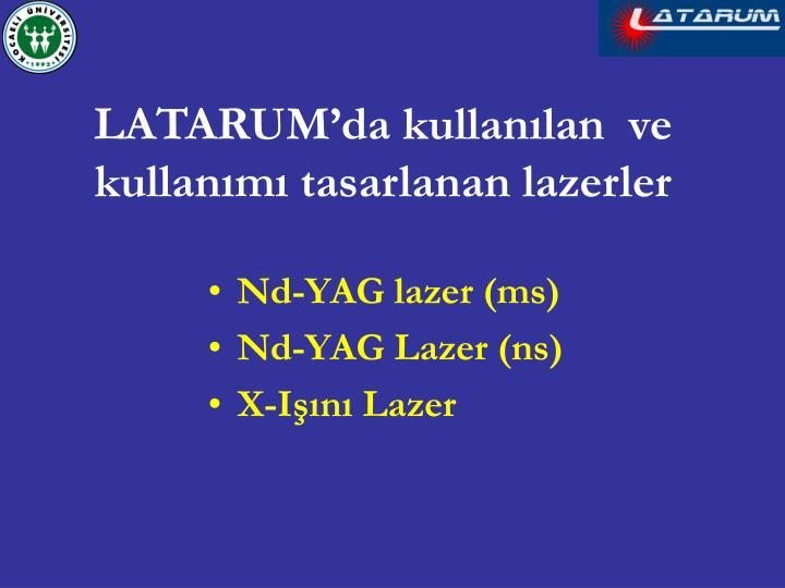 LATARUM'da kullanılan  ve kullanımı tasarlanan lazerler