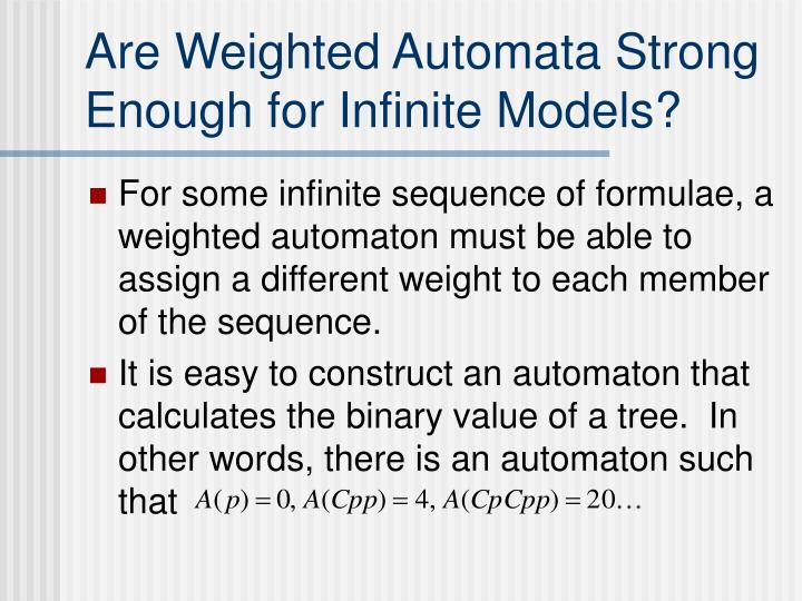 Are Weighted Automata Strong Enough for Infinite Models?