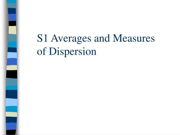 s1 averages and measures of dispersion n.