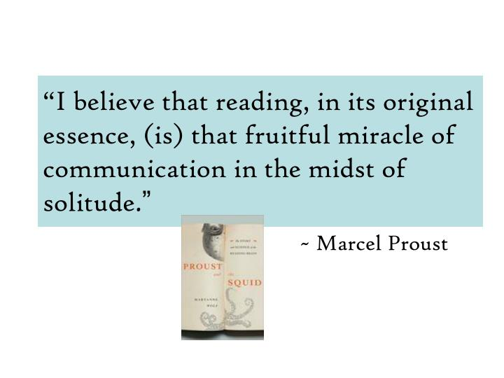 """I believe that reading, in its original essence, (is) that fruitful miracle of communication in t..."